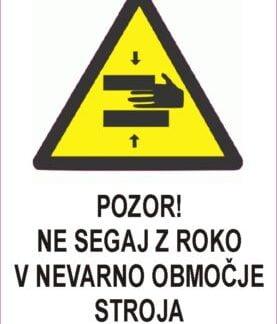 Pozor ne segaj z roko v nevarno območje stroja